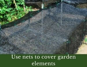 Use nets to cover garden elements